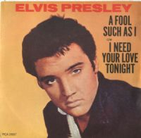 Elvis Presley - A Fool Such As I/ I Need Your Love Tonight (2697) M-/M-